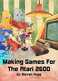 Making Games for the Atari 2600, Steven Hugg 2016